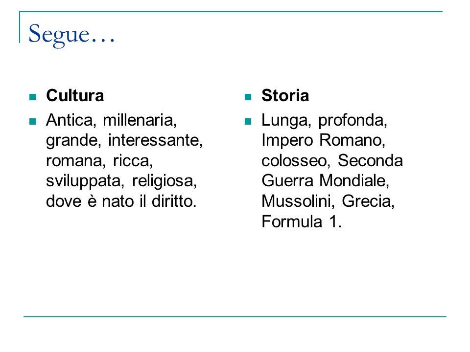 Segue… Cultura Antica, millenaria, grande, interessante, romana, ricca, sviluppata, religiosa, dove è nato il diritto.