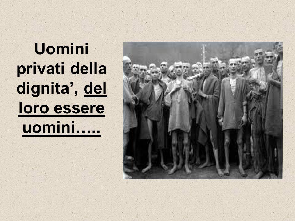 Uomini privati della dignita, del loro essere uomini…..