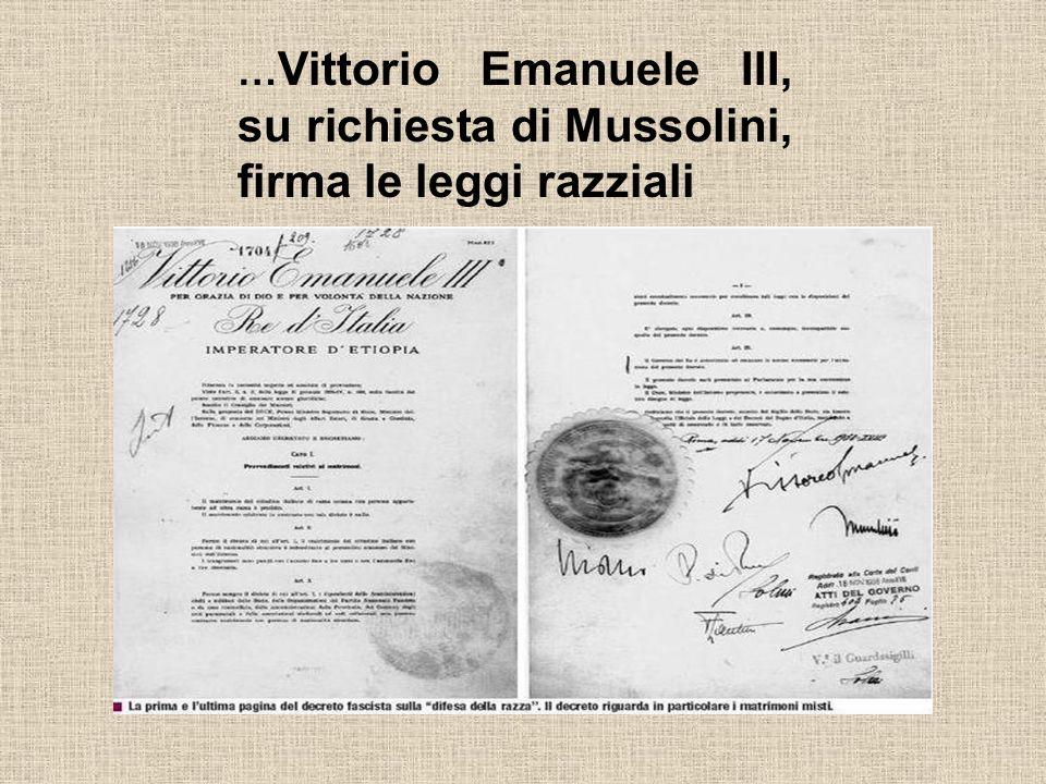 … Vittorio Emanuele III, su richiesta di Mussolini, firma le leggi razziali