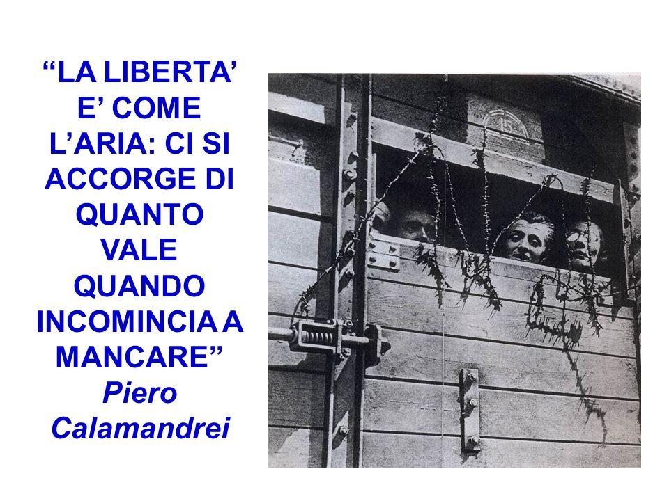 LA LIBERTA E COME LARIA: CI SI ACCORGE DI QUANTO VALE QUANDO INCOMINCIA A MANCARE Piero Calamandrei