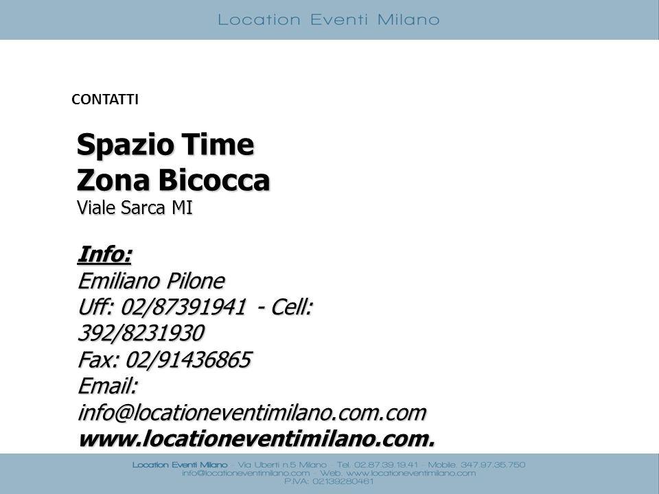 CONTATTI Spazio Time Zona Bicocca Viale Sarca MI Info: Emiliano Pilone Uff: 02/87391941 - Cell: 392/8231930 Fax: 02/91436865 Email: info@locationevent