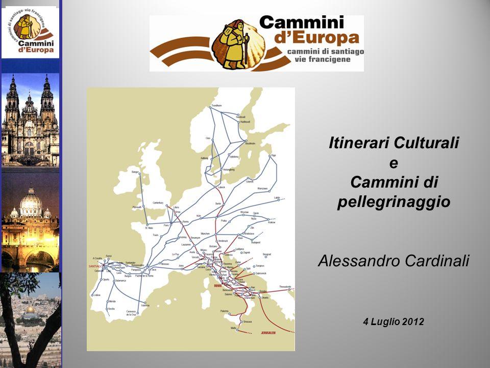 Itinerari Culturali e Cammini di pellegrinaggio Alessandro Cardinali 4 Luglio 2012