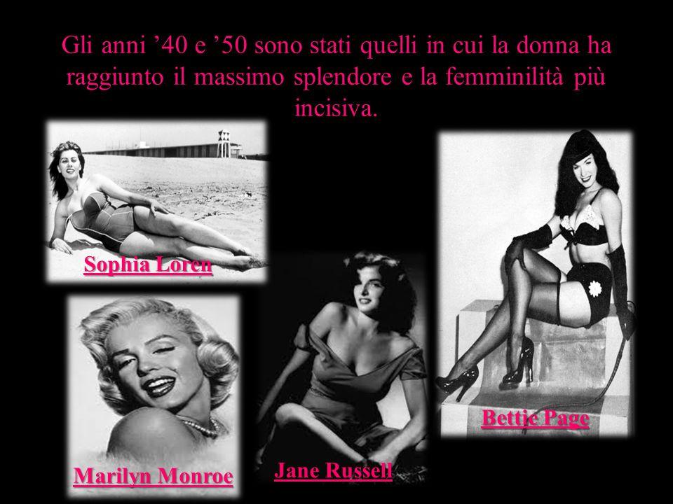 Gli anni 40 e 50 sono stati quelli in cui la donna ha raggiunto il massimo splendore e la femminilità più incisiva. Jane Russell Bettie Page Sophia Lo
