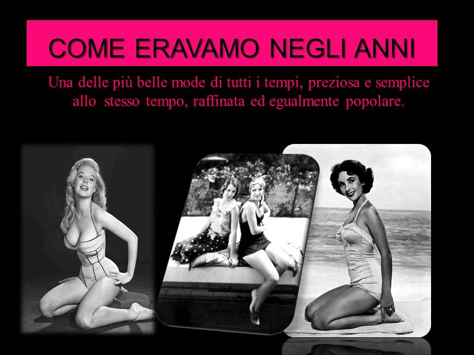 COME ERAVAMO NEGLI ANNI 50 Una delle più belle mode di tutti i tempi, preziosa e semplice allo stesso tempo, raffinata ed egualmente popolare.