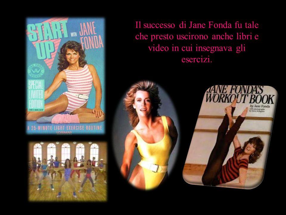 Il successo di Jane Fonda fu tale che presto uscirono anche libri e video in cui insegnava gli esercizi.