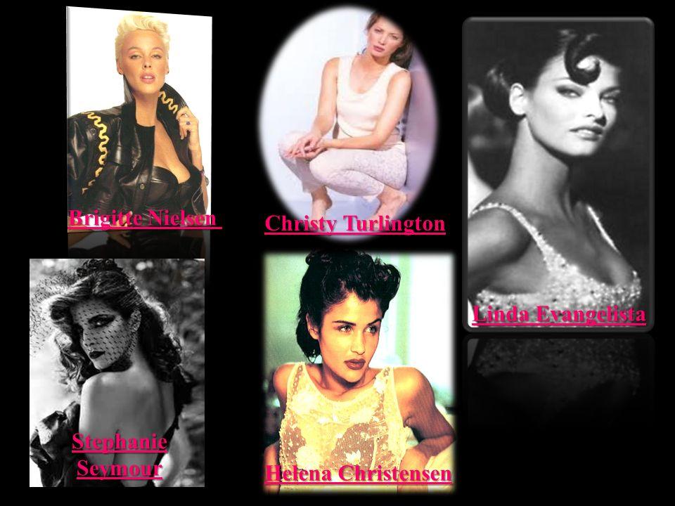 Christy Turlington Linda Evangelista Helena Christensen Stephanie Seymour Brigitte Nielsen