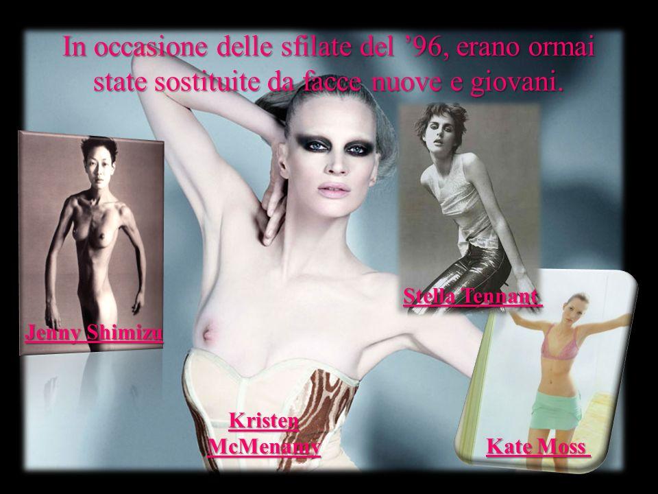 In occasione delle sfilate del 96, erano ormai state sostituite da facce nuove e giovani. Kate Moss Stella Tennant Jenny Shimizu Kristen McMenamy