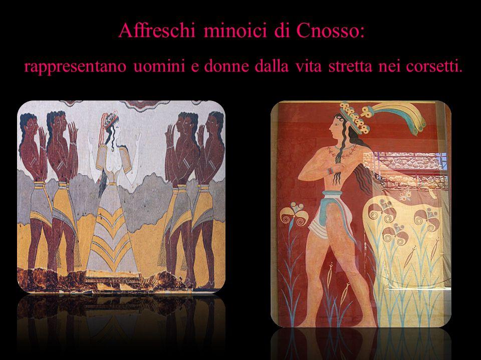 Affreschi minoici di Cnosso: rappresentano uomini e donne dalla vita stretta nei corsetti.