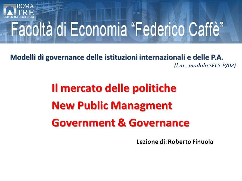 Il mercato delle politiche New Public Managment Government & Governance Modelli di governance delle istituzioni internazionali e delle P.A. (l.m., mod