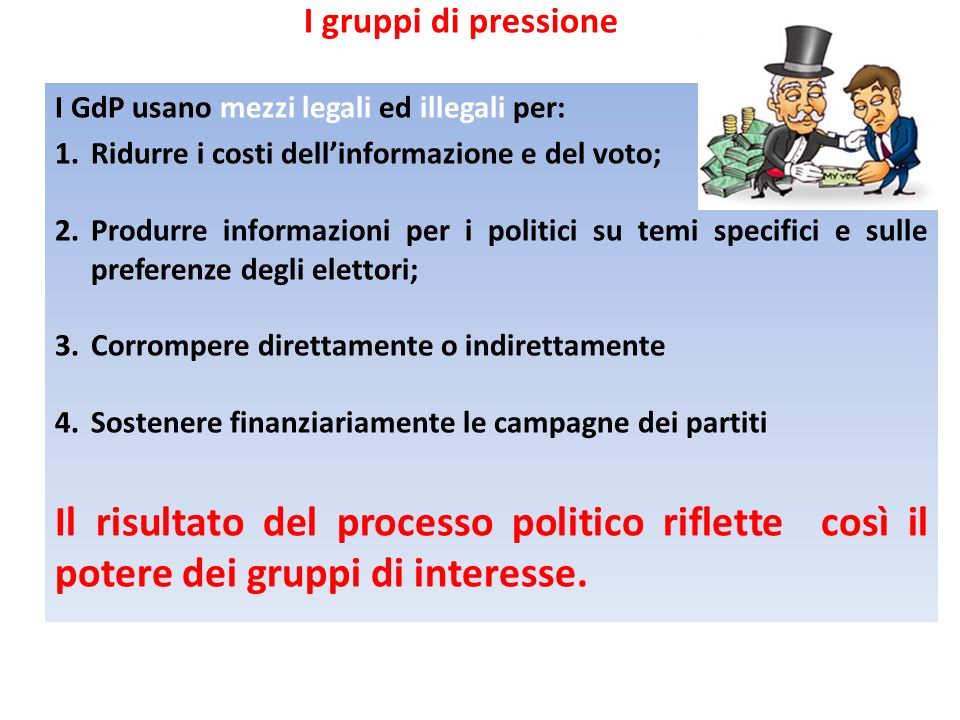 I GdP usano mezzi legali ed illegali per: 1.Ridurre i costi dellinformazione e del voto; 2.Produrre informazioni per i politici su temi specifici e su