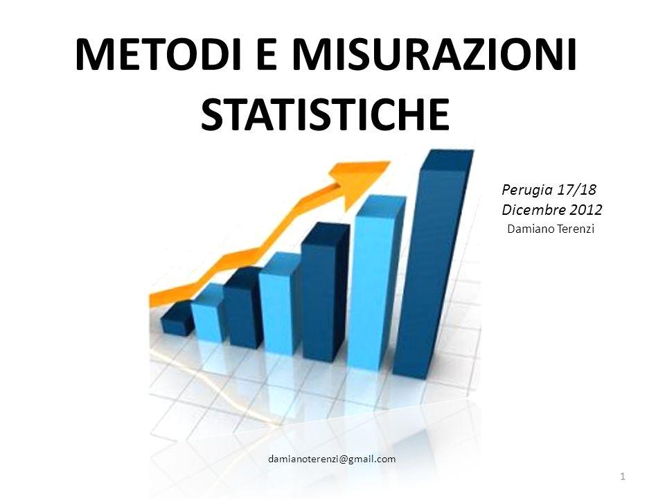 METODI E MISURAZIONI STATISTICHE Perugia 17/18 Dicembre 2012 Damiano Terenzi damianoterenzi@gmail.com 1