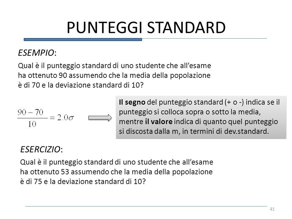 PUNTEGGI STANDARD 41 ESEMPIO: Qual è il punteggio standard di uno studente che allesame ha ottenuto 90 assumendo che la media della popolazione è di 7