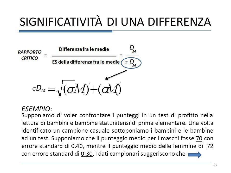 SIGNIFICATIVITÀ DI UNA DIFFERENZA 47 σ M D 22 ESEMPIO: Supponiamo di voler confrontare i punteggi in un test di profitto nella lettura di bambini e ba