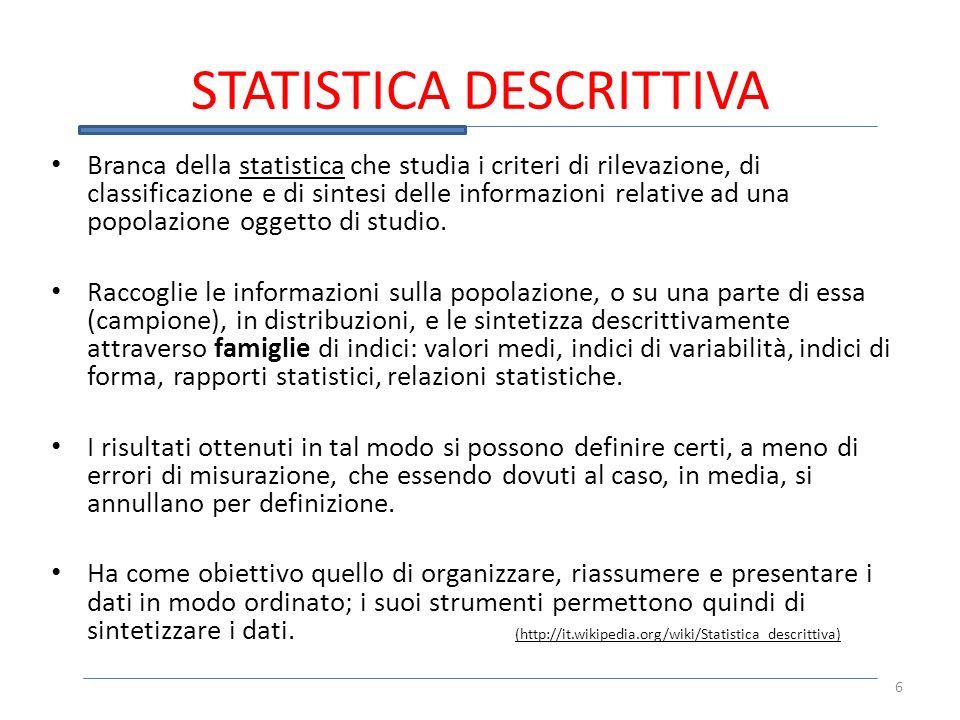 STATISTICA DESCRITTIVA Branca della statistica che studia i criteri di rilevazione, di classificazione e di sintesi delle informazioni relative ad una