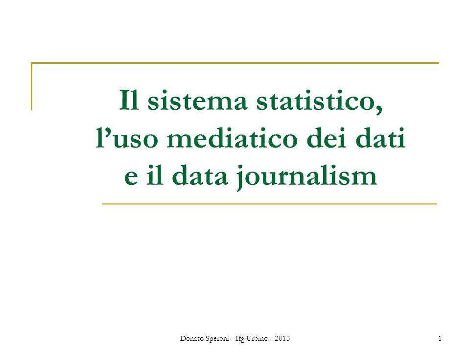 Donato Speroni - Ifg Urbino - 20131 Il sistema statistico, luso mediatico dei dati e il data journalism