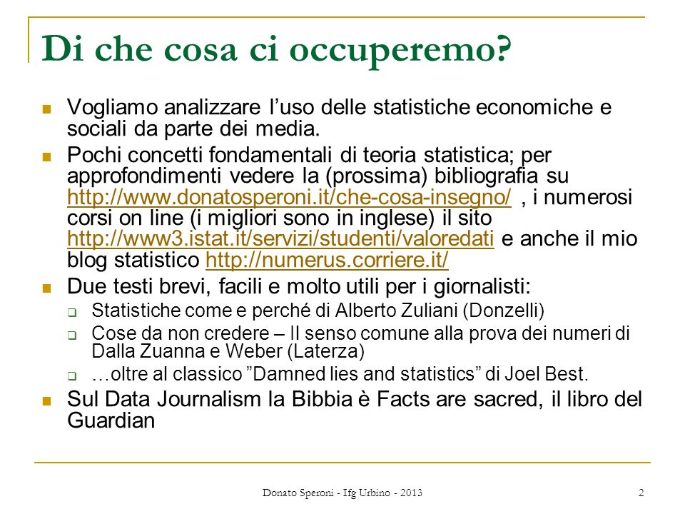 La statistica che ci interessa La statistica è un aspetto della numeracy, lalfabetismo numerico molto carente in Italia.