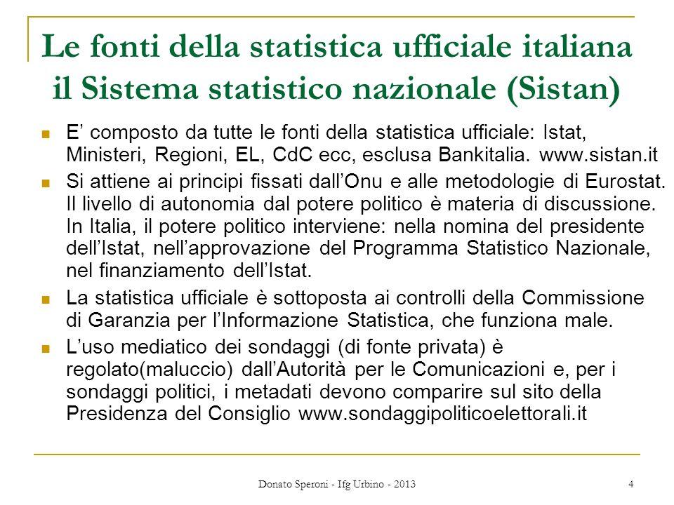 4 Le fonti della statistica ufficiale italiana il Sistema statistico nazionale (Sistan) E composto da tutte le fonti della statistica ufficiale: Istat, Ministeri, Regioni, EL, CdC ecc, esclusa Bankitalia.