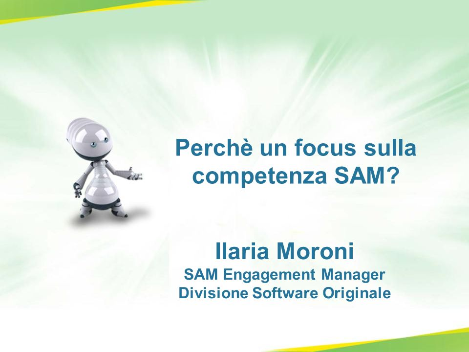 Perchè un focus sulla competenza SAM? Ilaria Moroni SAM Engagement Manager Divisione Software Originale