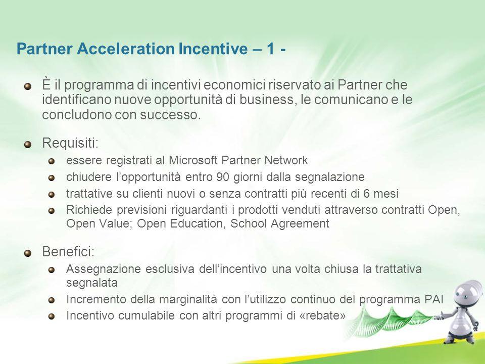Partner Acceleration Incentive – 1 - È il programma di incentivi economici riservato ai Partner che identificano nuove opportunità di business, le com