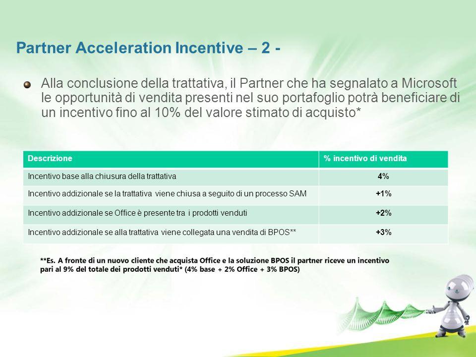Partner Acceleration Incentive – 2 - Alla conclusione della trattativa, il Partner che ha segnalato a Microsoft le opportunità di vendita presenti nel