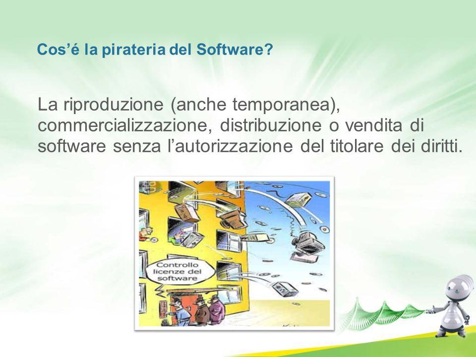 Cosé la pirateria del Software? La riproduzione (anche temporanea), commercializzazione, distribuzione o vendita di software senza lautorizzazione del