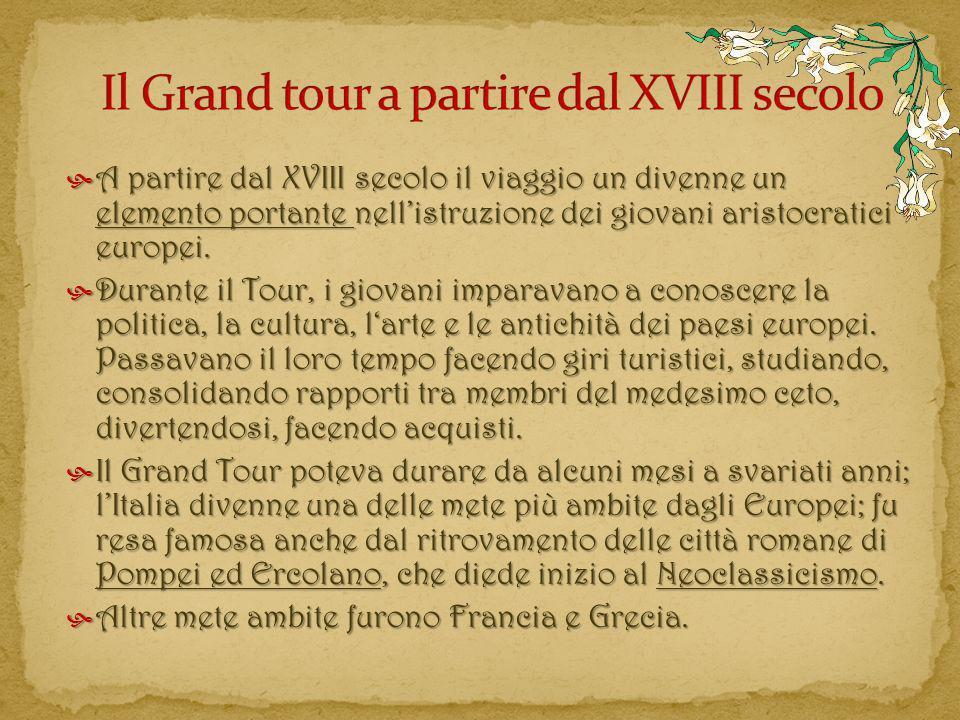 A partire dal XVIII secolo il viaggio un divenne un elemento portante nellistruzione dei giovani aristocratici europei. A partire dal XVIII secolo il