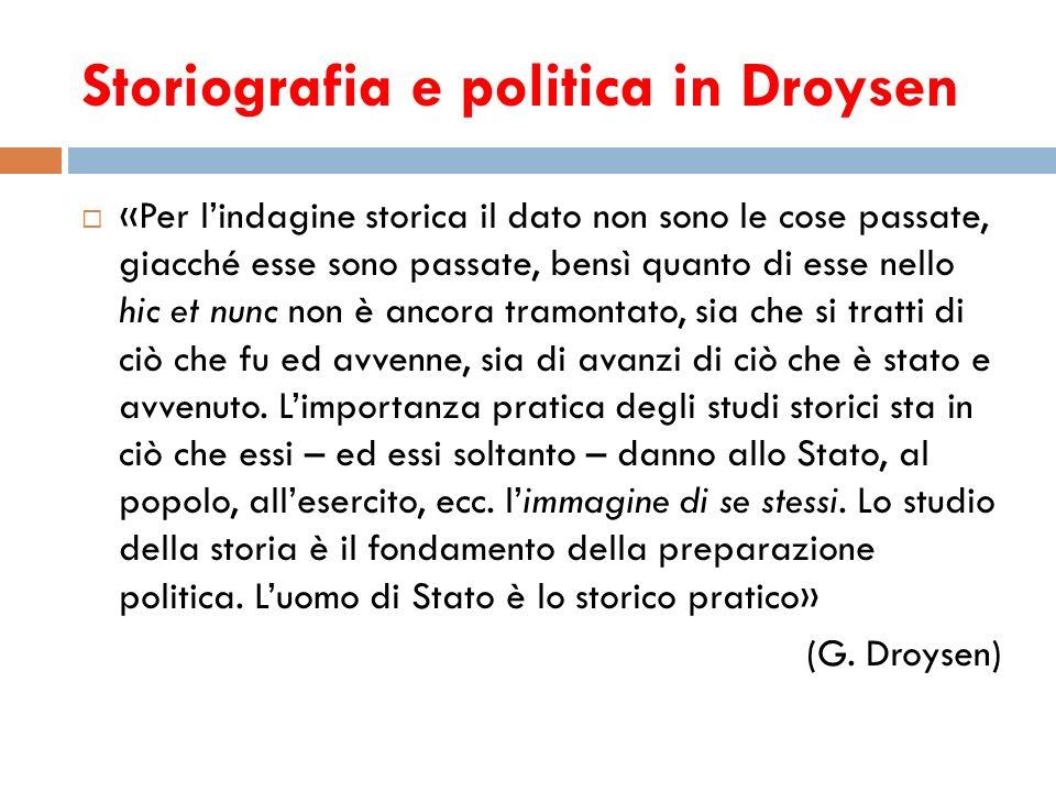 Storiografia e politica in Droysen «Per lindagine storica il dato non sono le cose passate, giacché esse sono passate, bensì quanto di esse nello hic