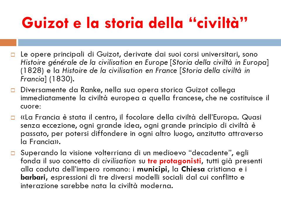 Guizot e la storia della civiltà Le opere principali di Guizot, derivate dai suoi corsi universitari, sono Histoire générale de la civilisation en Eur