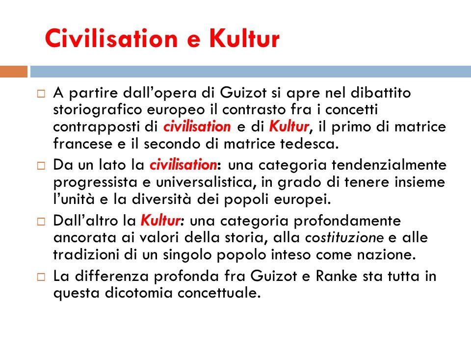 Civilisation e Kultur A partire dallopera di Guizot si apre nel dibattito storiografico europeo il contrasto fra i concetti contrapposti di civilisati