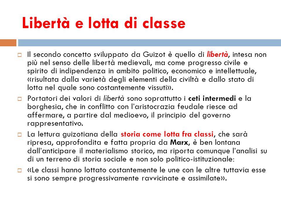 Libertà e lotta di classe Il secondo concetto sviluppato da Guizot è quello di libertà, intesa non più nel senso delle libertà medievali, ma come prog