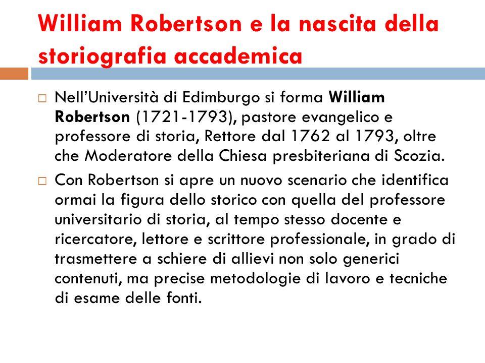 William Robertson e la nascita della storiografia accademica NellUniversità di Edimburgo si forma William Robertson (1721-1793), pastore evangelico e