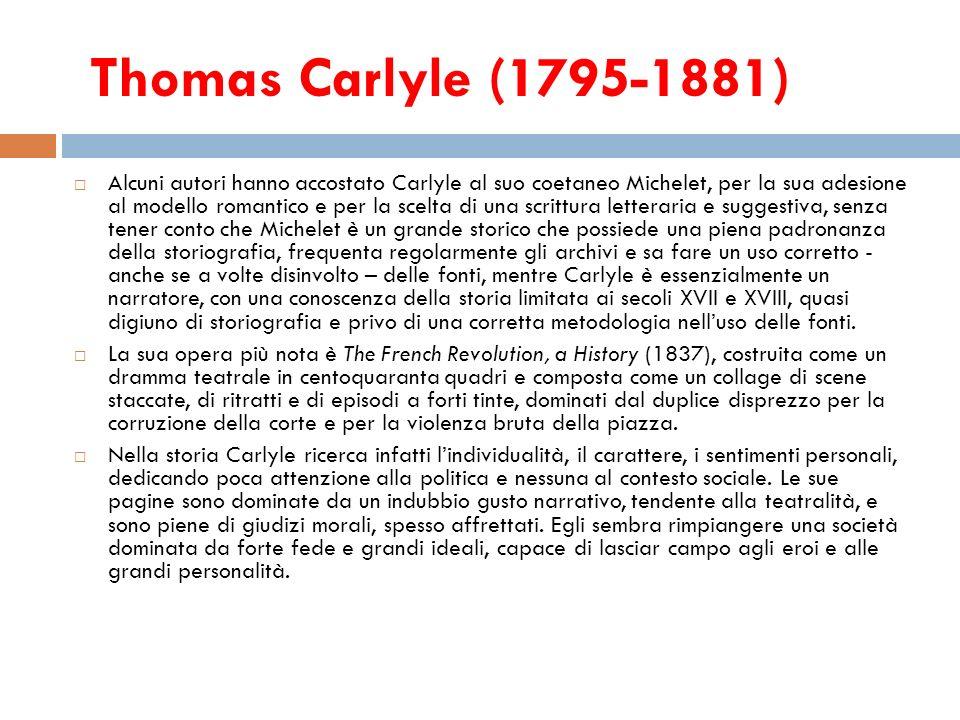 Thomas Carlyle (1795-1881) Alcuni autori hanno accostato Carlyle al suo coetaneo Michelet, per la sua adesione al modello romantico e per la scelta di