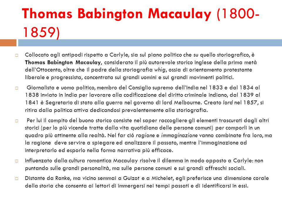 Thomas Babington Macaulay (1800- 1859) Collocato agli antipodi rispetto a Carlyle, sia sul piano politico che su quello storiografico, è Thomas Babing