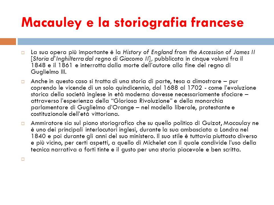 Macauley e la storiografia francese La sua opera più importante è la History of England from the Accession of James II [Storia dInghilterra dal regno