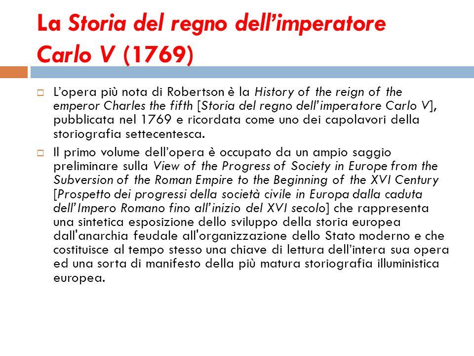 La Storia del regno dellimperatore Carlo V (1769) Lopera più nota di Robertson è la History of the reign of the emperor Charles the fifth [Storia del
