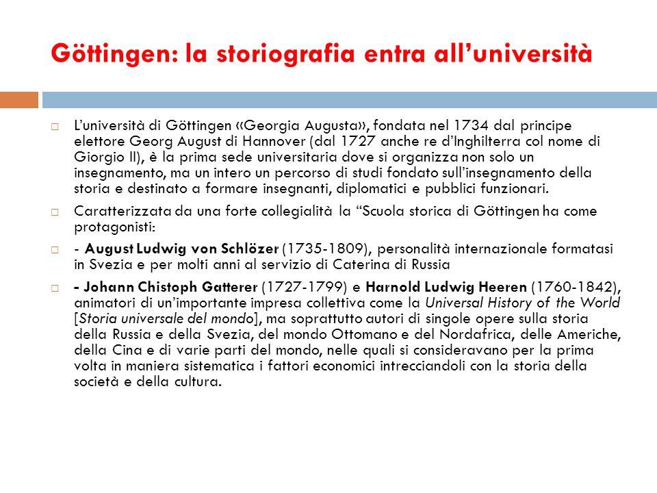 Göttingen: la storiografia entra alluniversità Luniversità di Göttingen «Georgia Augusta», fondata nel 1734 dal principe elettore Georg August di Hann