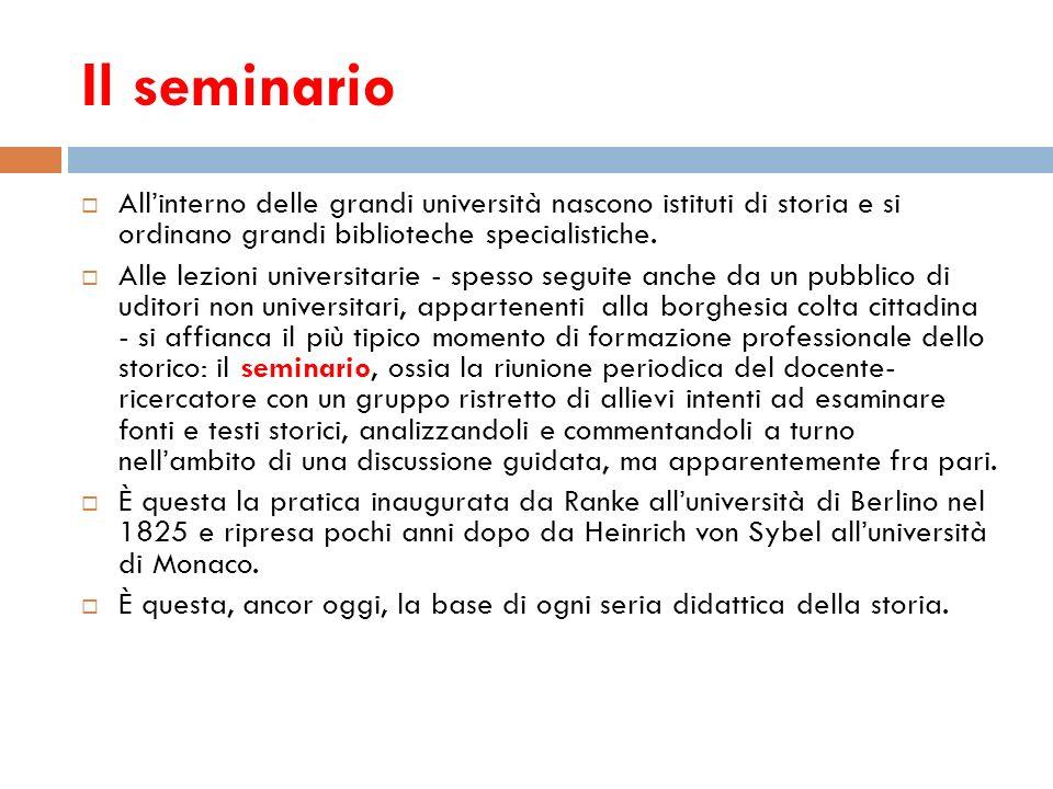 Il seminario Allinterno delle grandi università nascono istituti di storia e si ordinano grandi biblioteche specialistiche. Alle lezioni universitarie