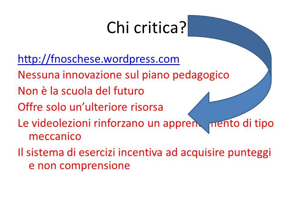 Chi critica? http://fnoschese.wordpress.com Nessuna innovazione sul piano pedagogico Non è la scuola del futuro Offre solo unulteriore risorsa Le vide