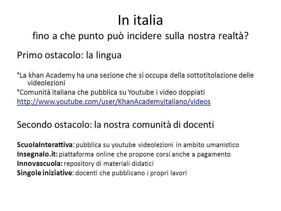 In italia fino a che punto può incidere sulla nostra realtà? Primo ostacolo: la lingua °La khan Academy ha una sezione che si occupa della sottotitola