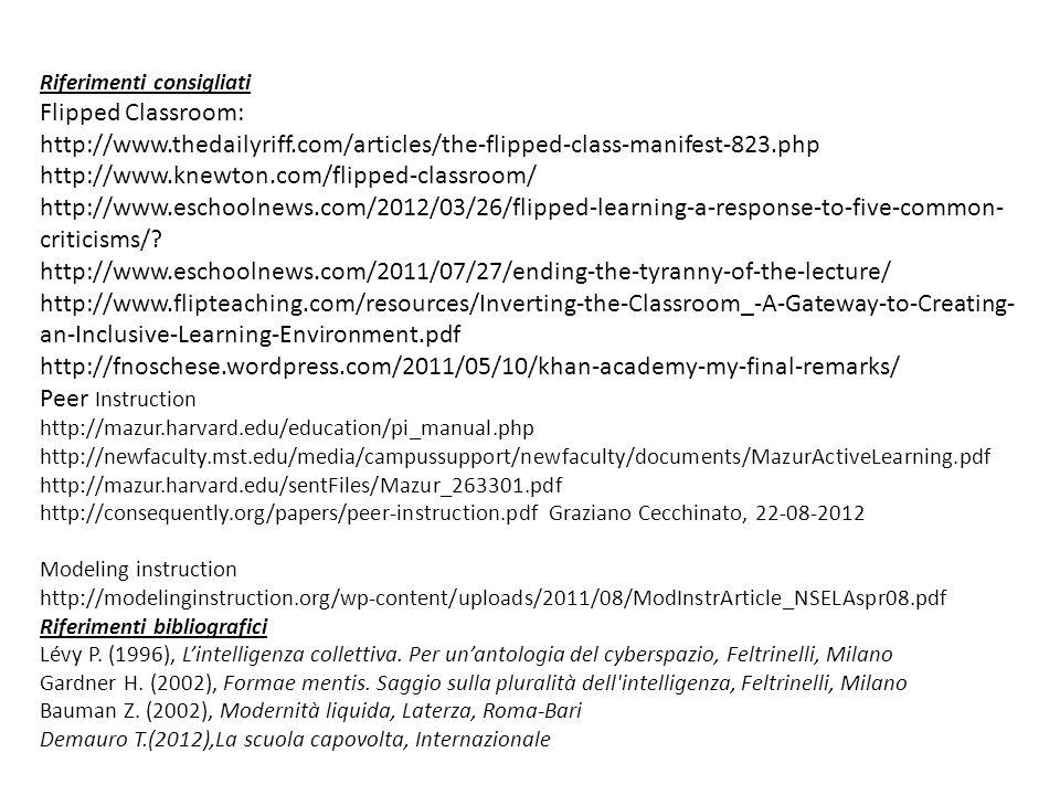 Riferimenti consigliati Flipped Classroom: http://www.thedailyriff.com/articles/the-flipped-class-manifest-823.php http://www.knewton.com/flipped-clas