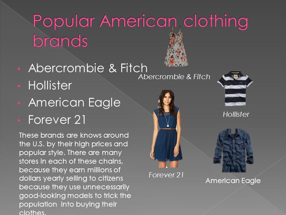 Abercrombie & Fitch Hollister American Eagle Forever 21 Abercrombie & Fitch Hollister American Eagle Forever 21 These brands are knows around the U.S.