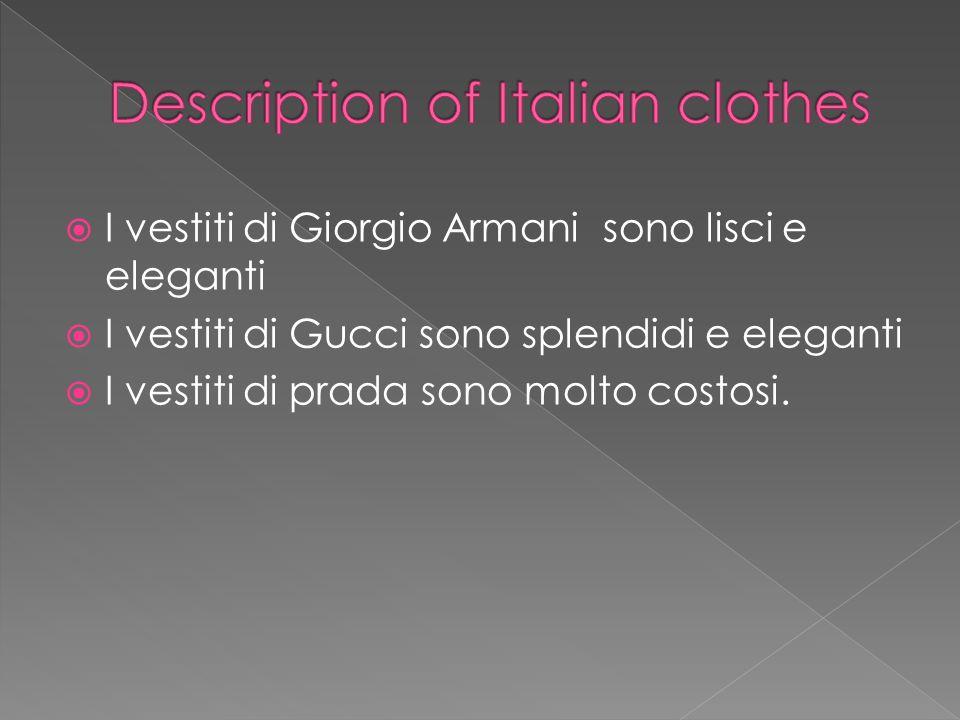 I vestiti di Giorgio Armani sono lisci e eleganti I vestiti di Gucci sono splendidi e eleganti I vestiti di prada sono molto costosi.