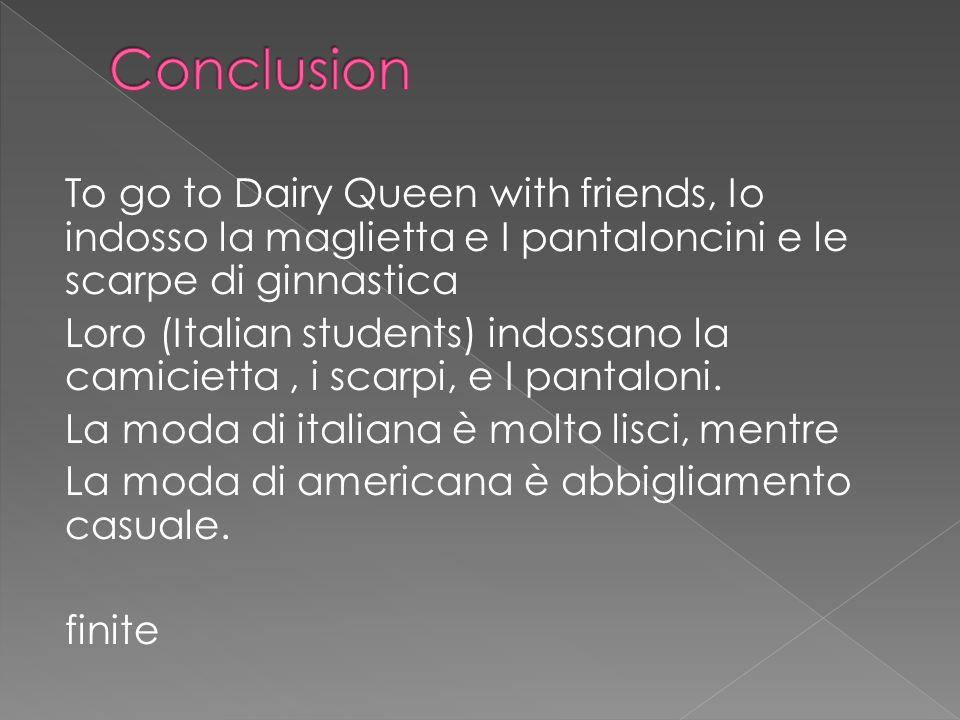 To go to Dairy Queen with friends, Io indosso la maglietta e I pantaloncini e le scarpe di ginnastica Loro (Italian students) indossano la camicietta,