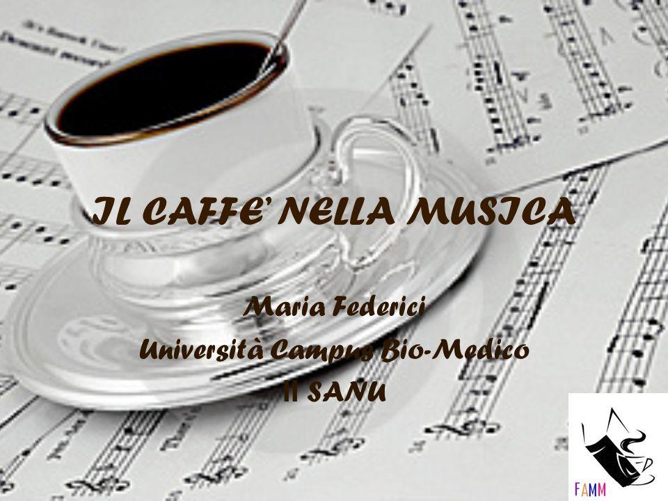 IL CAFFE NELLA MUSICA Maria Federici Università Campus Bio-Medico II SANU