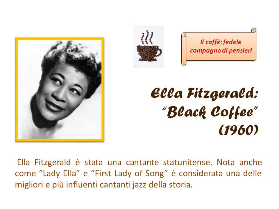 Ella Fitzgerald: Black Coffee (1960) Ella Fitzgerald è stata una cantante statunitense. Nota anche come Lady Ella e First Lady of Song è considerata u