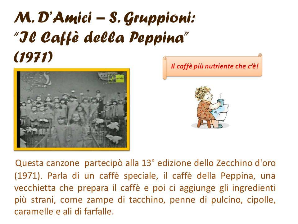 M. DAmici – S. Gruppioni: Il Caffè della Peppina (1971) Questa canzone partecipò alla 13° edizione dello Zecchino d'oro (1971). Parla di un caffè spec