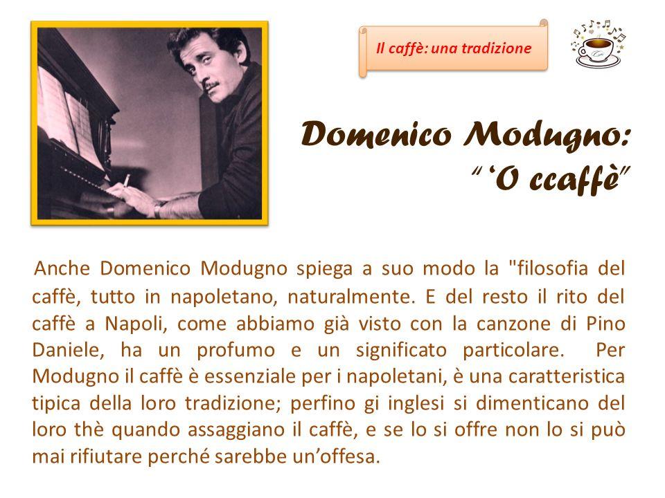 Domenico Modugno: O ccaffè Anche Domenico Modugno spiega a suo modo la