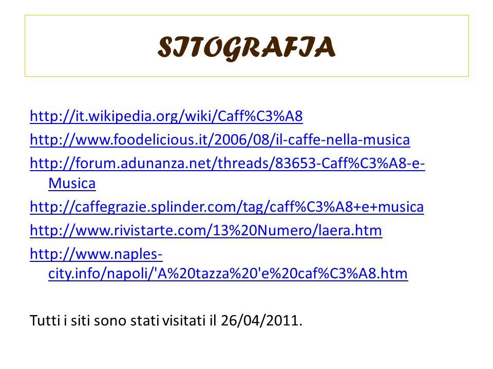 SITOGRAFIA http://it.wikipedia.org/wiki/Caff%C3%A8 http://www.foodelicious.it/2006/08/il-caffe-nella-musica http://forum.adunanza.net/threads/83653-Ca