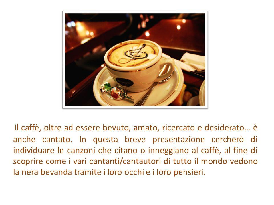 Pino Daniele: Na tazzulell e cafè (1977) Attraverso questa canzone, lautore vuole comunicare limportanza del caffè nel Napoletano.