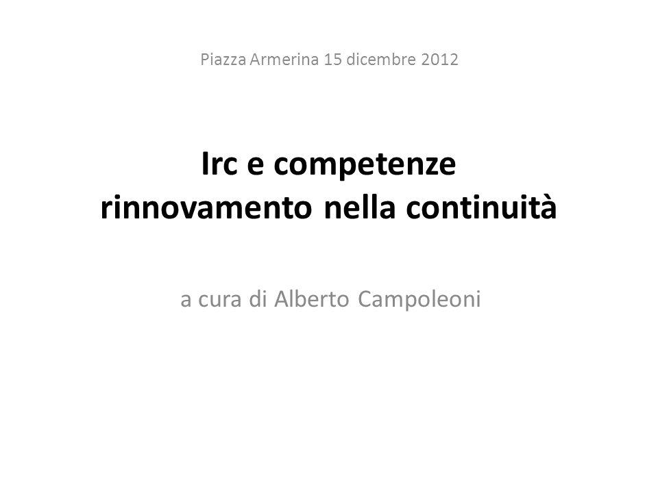 Irc e competenze rinnovamento nella continuità a cura di Alberto Campoleoni Piazza Armerina 15 dicembre 2012